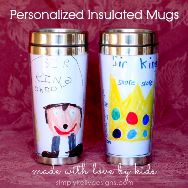 Personalized Insulated Mugs Made With Love By Kids - Simply Kelly Designs #craftingwithkids #MothersDay #FathersDay