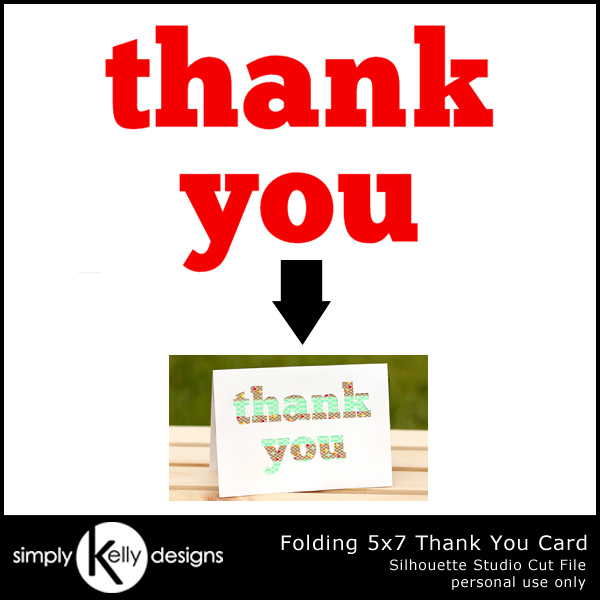 http://simplykellydesigns.com/blog/wp-content/uploads/2014/07/SimplyKellyDesigns_SimpleThankYou5x7CardCutFile_Preview.jpg