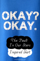 The Fault In Our Stars Inspired Shirt - Okay? Okay.