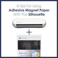 4 tips for using adhesive magnet paper with the Silhouette