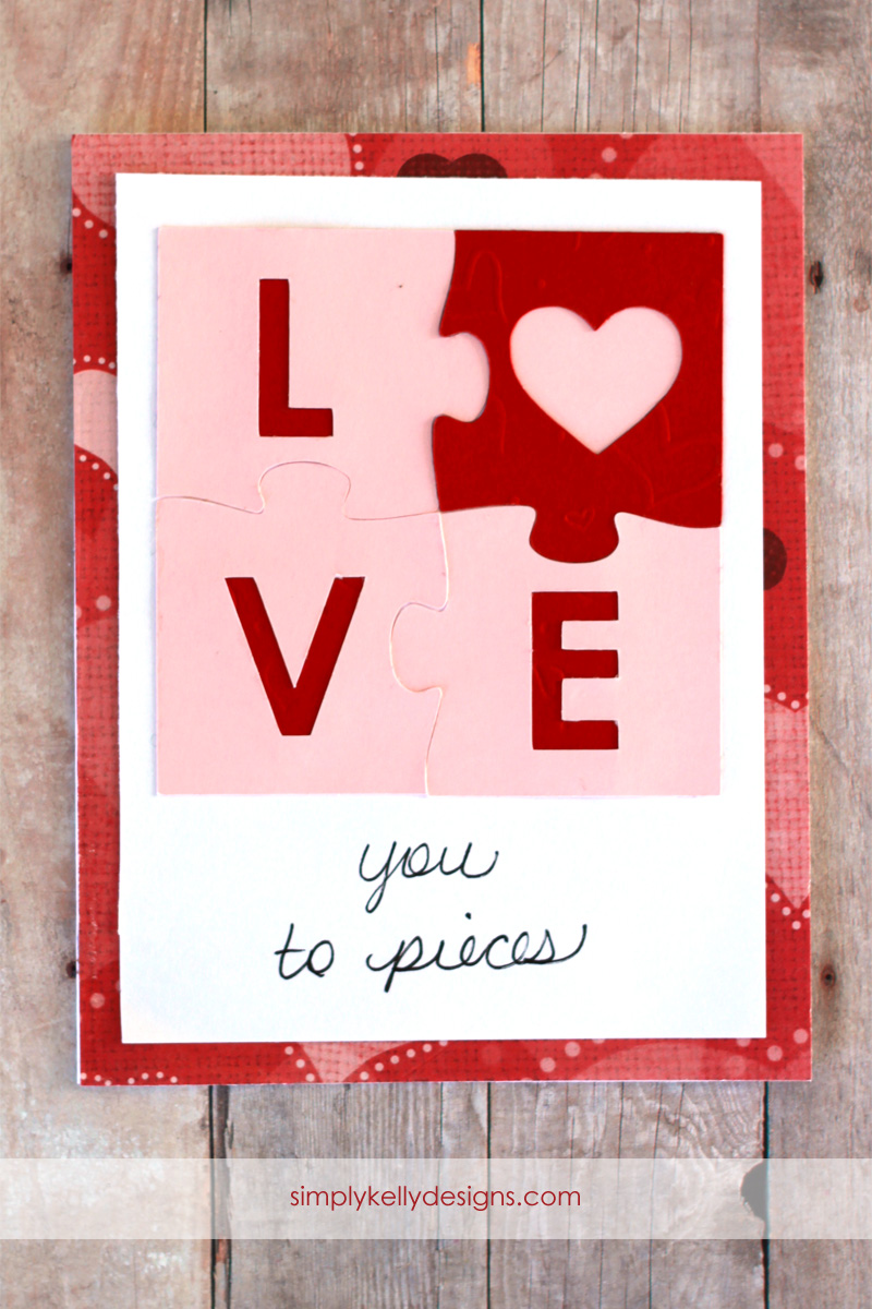 Love You To Pieces Card  Simply Kelly Designs